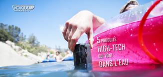 5 Produits High-Tech Qui Vont Dans L'Eau