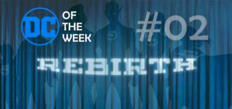 #02 DC of the Week • DC Rebirth