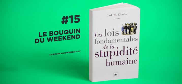 #15 Le bouquin du weekend • Les lois fondamentales de la stupidité humaine