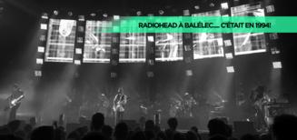 Radiohead à Balélec..... c'était en 1994!
