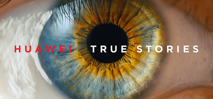 "Huawei dévoile la campagne ""True Stories"""